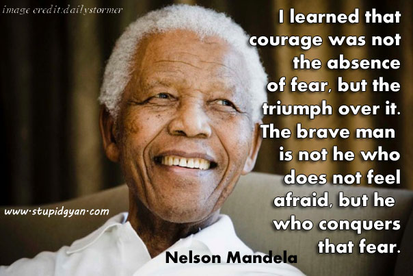 I Learned That Courage Was Not The Absence Of Fear | Nelson Mandela Quote