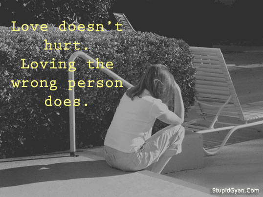 Love doesn't Hurt  Loving the Wrong Person | Love Quote